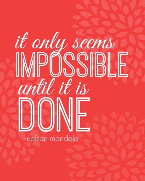 it only seems impossible until it is done