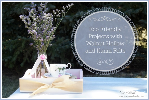 Eco Friendly Projects with Walnut Hollow and Kunin Felts
