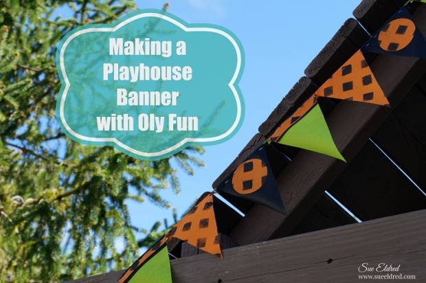 Making a Playhouse Banner with Oly Fun 9634
