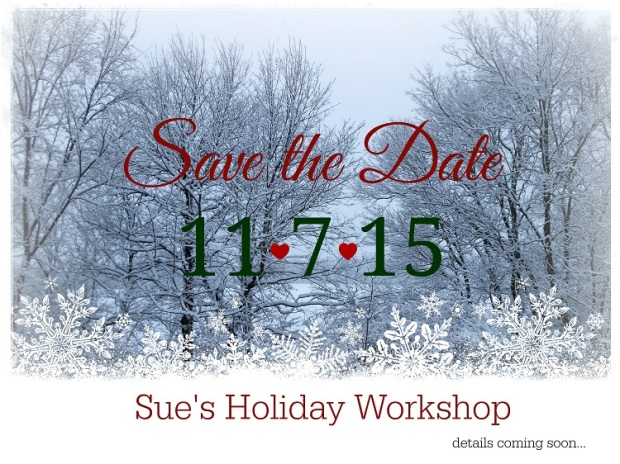 Sue's Holiday Workshop 2015 Save the Date